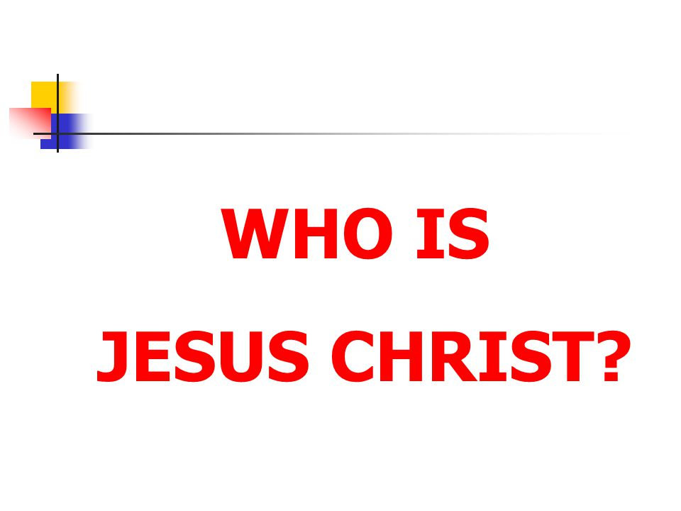 WHO IS JESUS CHRIST [Click to next slide]